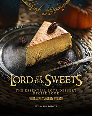 [PDF] [EPUB] Lord of The Sweets: The Essential LOTR Dessert Recipe Book - What A Sweet Journey We Had!! Download by Sharon Powell