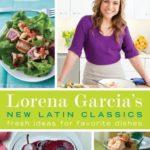 [PDF] [EPUB] Lorena Garcia's New Latin Classics: Fresh Ideas for Favorite Dishes Download