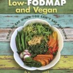 [PDF] [EPUB] Low-Fodmap and Vegan: What to Eat When You Can't Eat Anything Download