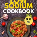 [PDF] [EPUB] Low Sodium COOKBOOK: Tasty, fresh, and easy to make Low Salt Recipes (Incredible Cookbook Book 10) Download