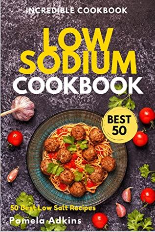 [PDF] [EPUB] Low Sodium COOKBOOK: Tasty, fresh, and easy to make Low Salt Recipes (Incredible Cookbook Book 10) Download by Pamela Adkins