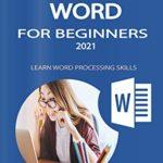 [PDF] [EPUB] MICROSOFT WORD FOR BEGINNERS 2021: LEARN WORD PROCESSING SKILLS Download