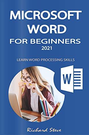 [PDF] [EPUB] MICROSOFT WORD FOR BEGINNERS 2021: LEARN WORD PROCESSING SKILLS Download by Richard Steve