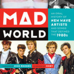[PDF] [EPUB] Mad World: An Oral History of New Wave Artists and Songs That Defined the 1980s Download