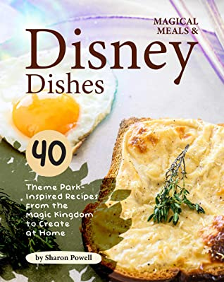[PDF] [EPUB] Magical Meals and Disney Dishes: 40 Theme Park-Inspired Recipes from the Magic Kingdom to Create at Home Download by Sharon Powell