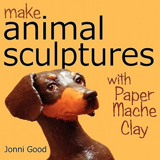 [PDF] [EPUB] Make Animal Sculptures with Paper Mache Clay: How to Create Stunning Wildlife Art Using Patterns and My Easy-To-Make, No-Mess Paper Mache Recipe Download by Jonni Good