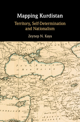 [PDF] [EPUB] Mapping Kurdistan: Territory, Self-Determination and Nationalism Download by Zeynep N Kaya