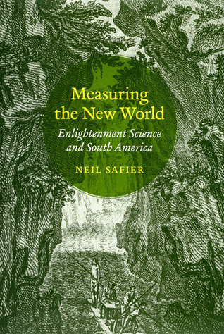 [PDF] [EPUB] Measuring the New World: Enlightenment Science and South America Download by Neil Safier