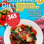 [PDF] [EPUB] Mediterranean diet cookbook for beginners 2021: 365 quick and easy culinary ideas for busy people and kitchen rookies. Download