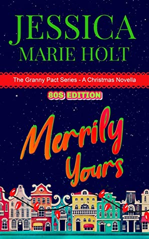 [PDF] [EPUB] Merrily Yours : An 80s Christmas Novella (Granny Pact Book 5) Download by Jessica Marie Holt