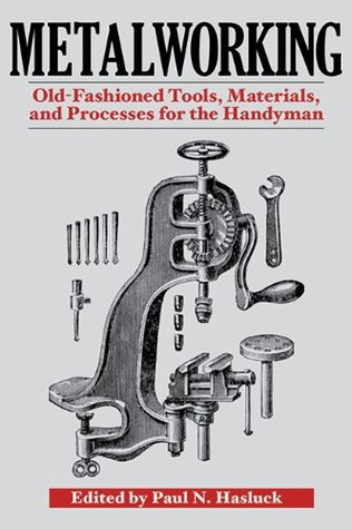 [PDF] [EPUB] Metalworking: Tools, Materials, and Processes for the Handyman Download by Paul N. Hasluck