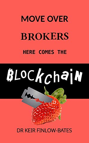 [PDF] [EPUB] Move Over Brokers Here Comes The Blockchain Download by Keir Finlow-Bates