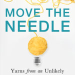 [PDF] [EPUB] Move the Needle: Yarns from an Unlikely Entrepreneur Download