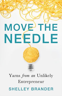 [PDF] [EPUB] Move the Needle: Yarns from an Unlikely Entrepreneur Download by Shelley Brander