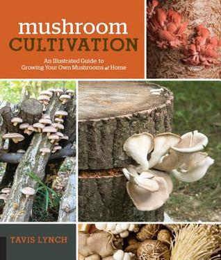 [PDF] [EPUB] Mushroom Cultivation: An Illustrated Guide to Growing Your Own Mushrooms at Home Download by Tavis Lynch