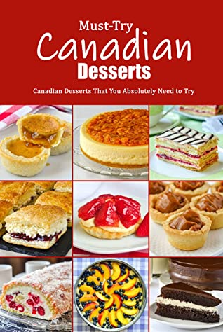 [PDF] [EPUB] Must-Try Canadian Desserts: Canadian Desserts That You Absolutely Need to Try: Delectable Canadian Recipes for Cakes, Breads, Desserts and More Book Download by Jonathon Spradlin