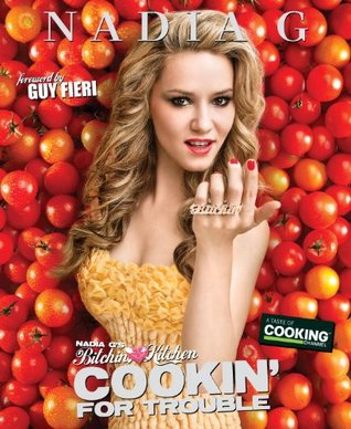 [PDF] [EPUB] Nadia G's Bitchin' Kitchen: Cookin' for Trouble Download by Nadia G