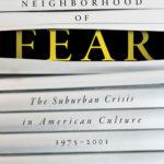 [PDF] [EPUB] Neighborhood of Fear: The Suburban Crisis in American Culture, 1975-2001 Download
