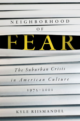 [PDF] [EPUB] Neighborhood of Fear: The Suburban Crisis in American Culture, 1975-2001 Download by Kyle Riismandel