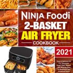 [PDF] [EPUB] Ninja Foodi 2-Basket Air Fryer Cookbook: Easy and Delicious Air Fry, Dehydrate, Roast, Bake, Reheat, and More Recipes for Beginners and Advanced Users Download
