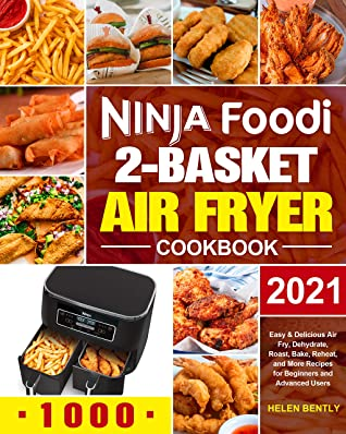 [PDF] [EPUB] Ninja Foodi 2-Basket Air Fryer Cookbook: Easy and Delicious Air Fry, Dehydrate, Roast, Bake, Reheat, and More Recipes for Beginners and Advanced Users Download by Helen Bently