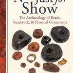 [PDF] [EPUB] Not Just for Show: The Archaeology of Beads, Beadwork, and Personal Ornaments Download