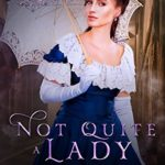 [PDF] [EPUB] Not Quite a Lady  (The Boston Heiresses #3) Download