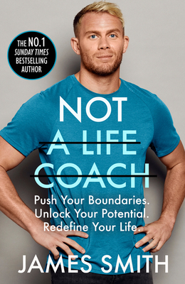 [PDF] [EPUB] Not a Life Coach: Push Your Boundaries. Unlock Your Potential. Redefine Your Life. Download by James               Smith