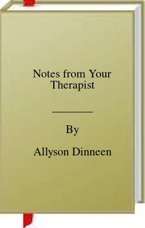 [PDF] [EPUB] Notes from Your Therapist Download by Allyson Dinneen
