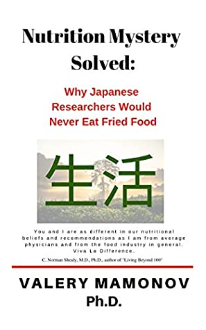[PDF] [EPUB] Nutrition Mystery Solved: Why Japanese Researchers Would Never Eat Fried Food (Longevity Mystery Solved Book 1) Download by Valery Mamonov