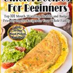 [PDF] [EPUB] Omelet Recipes For Beginners: TOP 101 Mouth-Watering, Healthy and Budget Friendly Omelet Recipes for Your Whole Family with 30-Day Hand-Picked Meal Plan Download