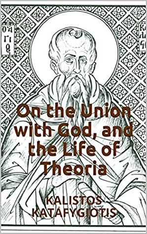 [PDF] [EPUB] On the Union with God, and the Life of Theoria: KALISTOS KATAFYGIOTIS (Philokalic Texts Book 1) Download by Kalistos Katafygiotis