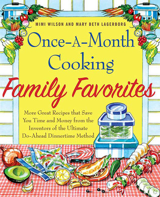 [PDF] [EPUB] Once-A-Month Cooking Family Favorites: More Great Recipes That Save You Time and Money from the Inventors of the Ultimate Do-Ahead Dinnertime Method Download by Mary Beth Lagerborg