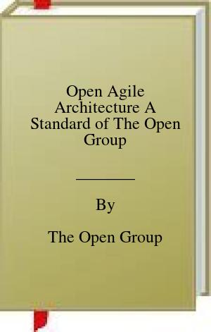 [PDF] [EPUB] Open Agile Architecture A Standard of The Open Group Download by The Open Group