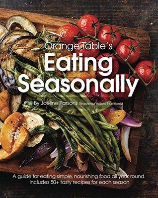 [PDF] [EPUB] Orange Table's Eating Seasonally Download by Joeline Parsons