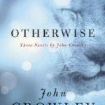 [PDF] [EPUB] Otherwise: Three Novels by John Crowley Download