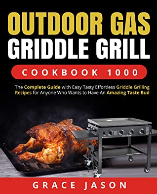 [PDF] [EPUB] Outdoor Gas Griddle Grill Cookbook 1000: The Complete Guide with Easy Tasty Effortless Griddle Grilling Recipes for Anyone Who Wants to Have An Amazing Taste Bud Download by Grace Jason