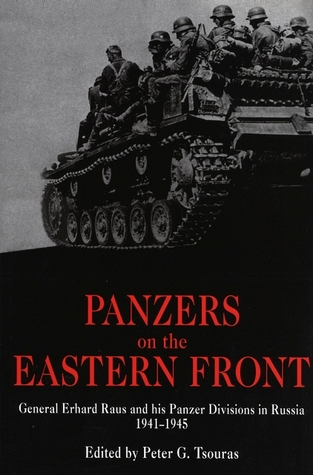 [PDF] [EPUB] Panzers on the Eastern Front: General Erhard Raus and his Panzer Divisions in Russia, 1941-1945 Download by Peter G. Tsouras