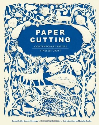 [PDF] [EPUB] Paper Cutting: Contemporary Artists, Timeless Craft Download by Laura Heyenga