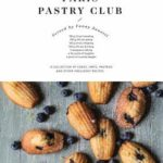 [PDF] [EPUB] Paris Pastry Club: A Collection of Delicious Recipes from a French Girl Turned Pastry Chef Download