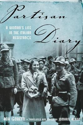 [PDF] [EPUB] Partisan Diary: A Woman's Life in the Italian Resistance Download by Ada Gobetti