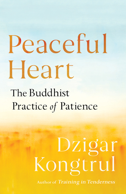 [PDF] [EPUB] Peaceful Heart: The Buddhist Practice of Patience Download by Dzigar Kongtrul