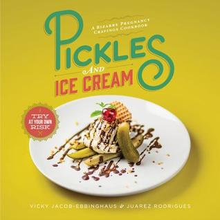 [PDF] [EPUB] Pickles and Ice Cream: A Bizarre Pregnancy Cravings Cookbook Download by Vicky Jacob-Ebbinghaus