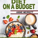 [PDF] [EPUB] Plant-Based Diet on a Budget: The Complete Guide for Beginners with 21-Day Meal Plan, Including Shopping List and Delicious Whole Food Recipes to Kick-Start a Healthy Eating Download