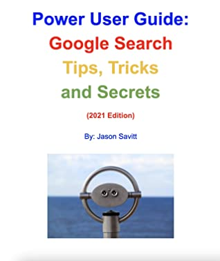 [PDF] [EPUB] Power User Guide: Google Search Tips, Tricks and Secrets: Unleash the Power of Google Search (2021 Edition) Download by Jason Savitt