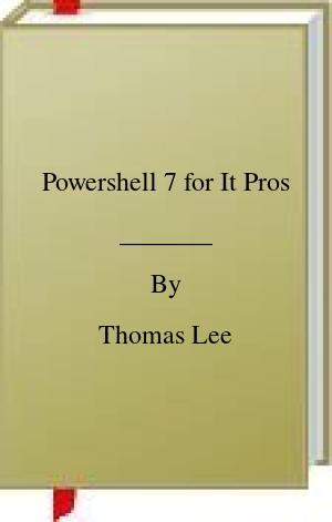 [PDF] [EPUB] Powershell 7 for It Pros Download by Thomas Lee