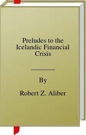 [PDF] [EPUB] Preludes to the Icelandic Financial Crisis Download by Robert Z. Aliber