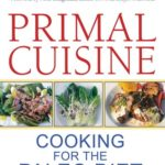 [PDF] [EPUB] Primal Cuisine: Cooking for the Paleo Diet Download