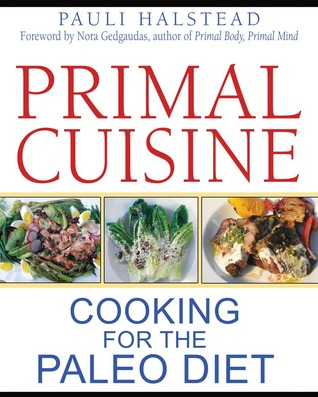 [PDF] [EPUB] Primal Cuisine: Cooking for the Paleo Diet Download by Pauli Halstead