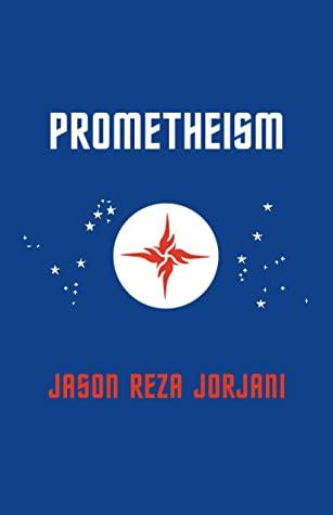 [PDF] [EPUB] Prometheism Download by Jason Reza Jorjani